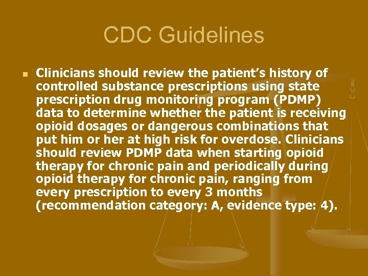 CDC Guidelines n Clinicians should review the patient's history of controlled substance prescriptions using