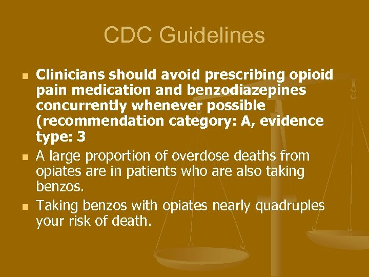 CDC Guidelines n n n Clinicians should avoid prescribing opioid pain medication and benzodiazepines