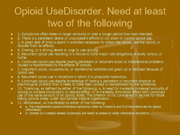 Opioid Use. Disorder. Need at least two of the following n n n 1.