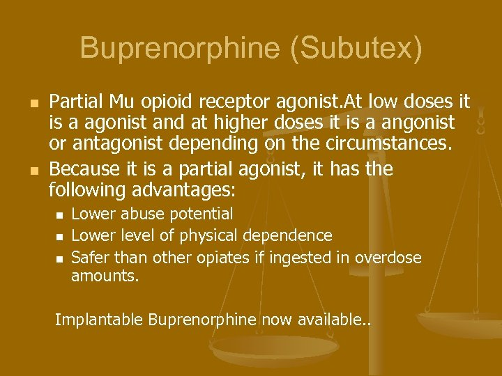 Buprenorphine (Subutex) n n Partial Mu opioid receptor agonist. At low doses it is