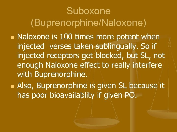 Suboxone (Buprenorphine/Naloxone) n n Naloxone is 100 times more potent when injected verses taken