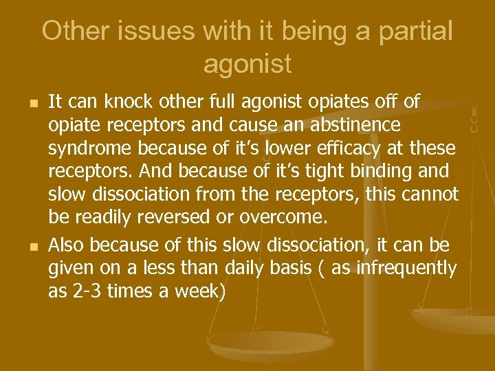 Other issues with it being a partial agonist n n It can knock other