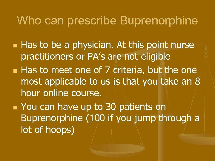 Who can prescribe Buprenorphine n n n Has to be a physician. At this
