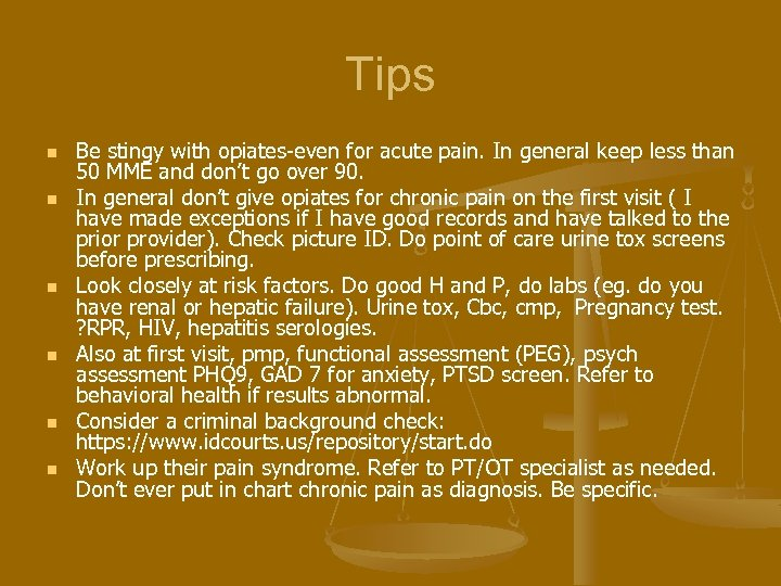 Tips n n n Be stingy with opiates-even for acute pain. In general keep