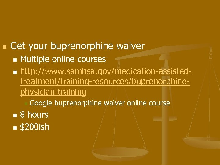 n Get your buprenorphine waiver Multiple online courses n http: //www. samhsa. gov/medication-assistedtreatment/training-resources/buprenorphinephysician-training n