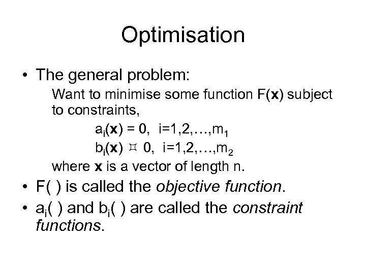 Optimisation • The general problem: Want to minimise some function F(x) subject to constraints,