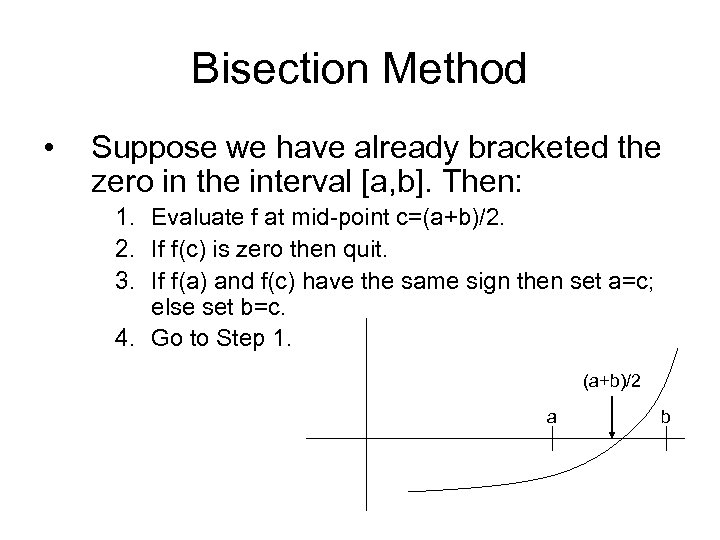 Bisection Method • Suppose we have already bracketed the zero in the interval [a,