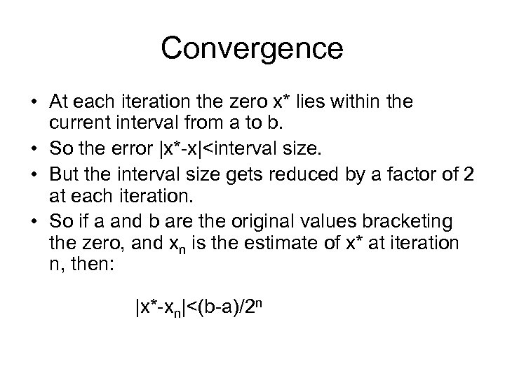 Convergence • At each iteration the zero x* lies within the current interval from
