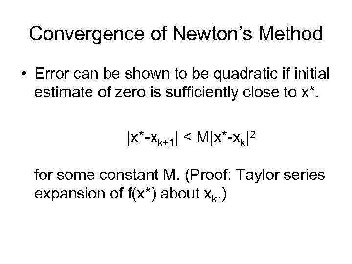 Convergence of Newton's Method • Error can be shown to be quadratic if initial