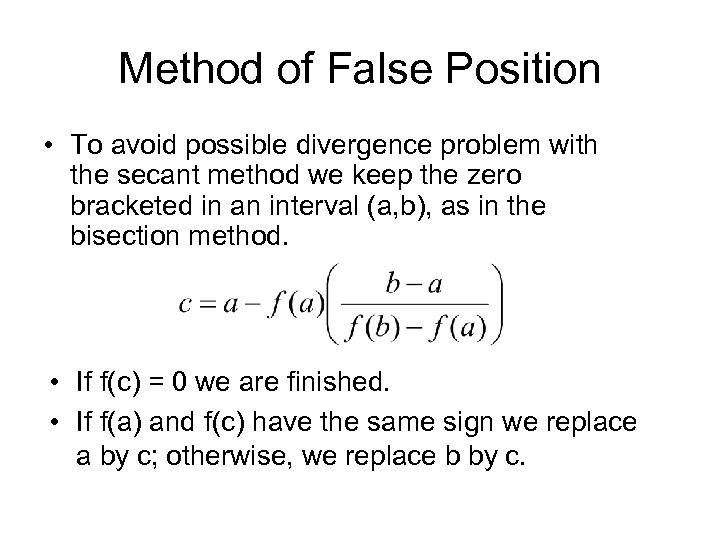 Method of False Position • To avoid possible divergence problem with the secant method