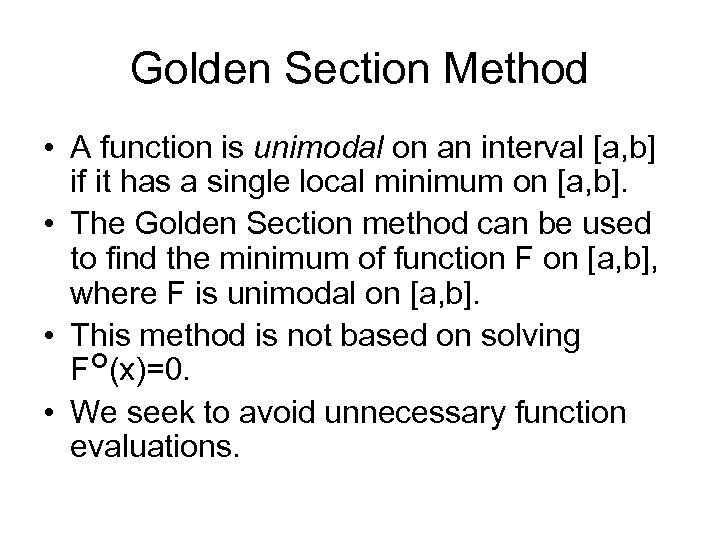 Golden Section Method • A function is unimodal on an interval [a, b] if