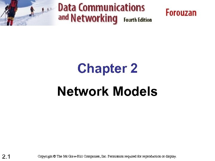 Chapter 2 Network Models 2. 1 Copyright © The Mc. Graw-Hill Companies, Inc. Permission