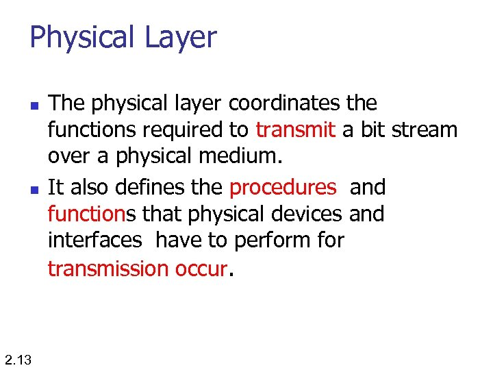 Physical Layer n n 2. 13 The physical layer coordinates the functions required to