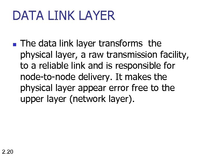 DATA LINK LAYER n 2. 20 The data link layer transforms the physical layer,
