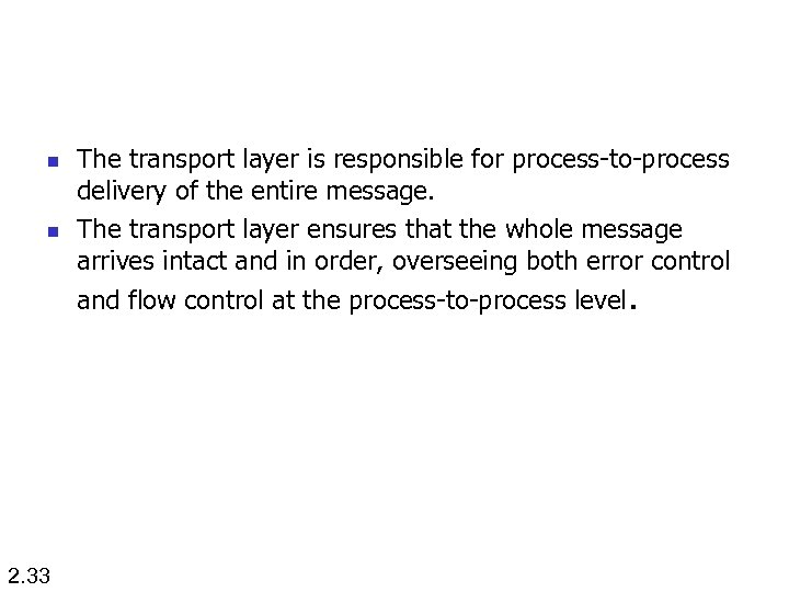 n n The transport layer is responsible for process-to-process delivery of the entire message.