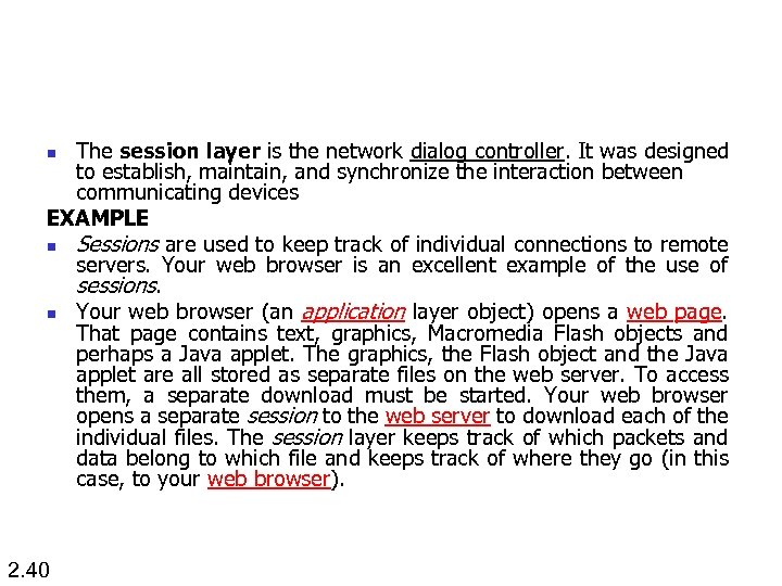 The session layer is the network dialog controller. It was designed to establish, maintain,
