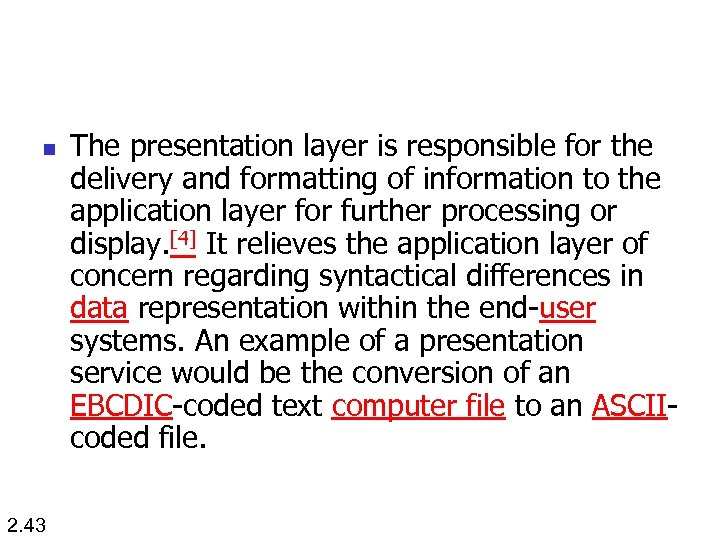n 2. 43 The presentation layer is responsible for the delivery and formatting of