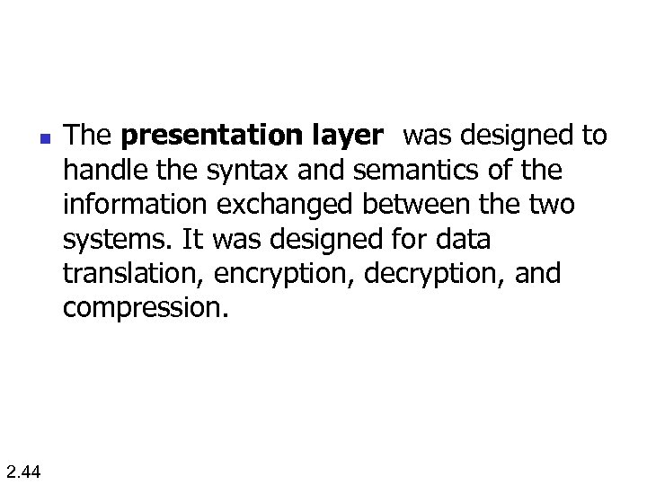 n 2. 44 The presentation layer was designed to handle the syntax and semantics