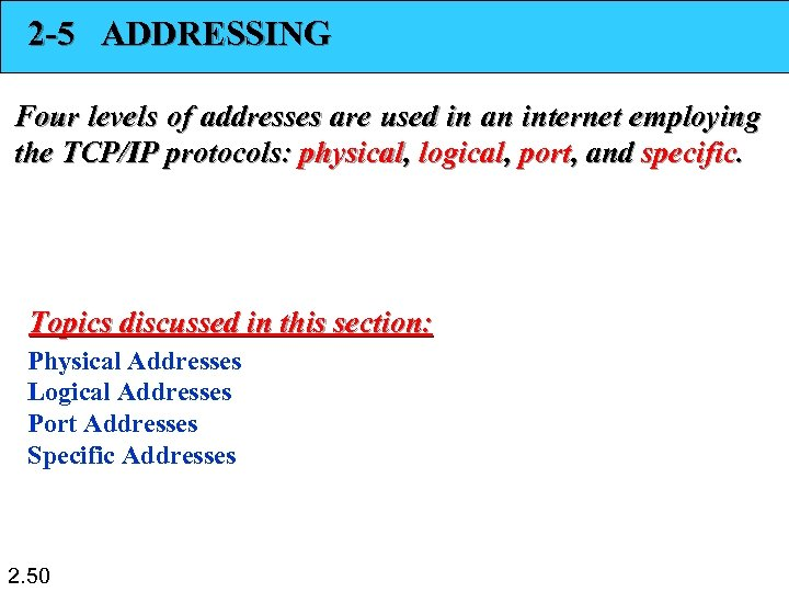 2 -5 ADDRESSING Four levels of addresses are used in an internet employing the
