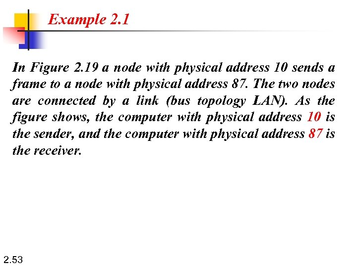 Example 2. 1 In Figure 2. 19 a node with physical address 10 sends