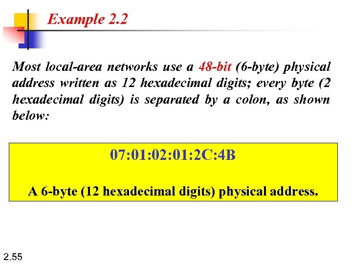 Example 2. 2 Most local-area networks use a 48 -bit (6 -byte) physical address
