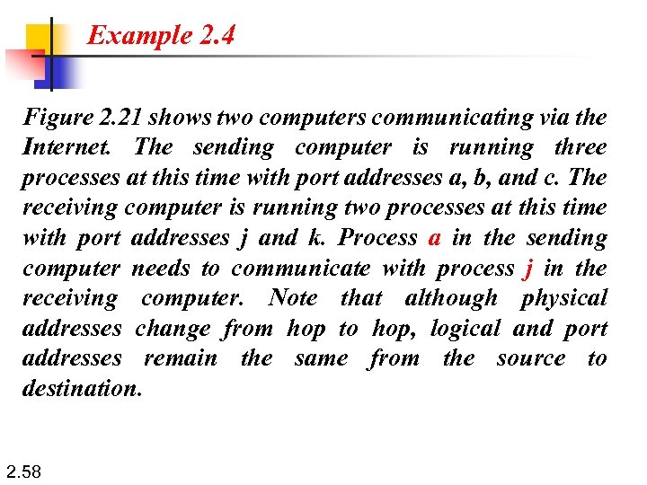 Example 2. 4 Figure 2. 21 shows two computers communicating via the Internet. The