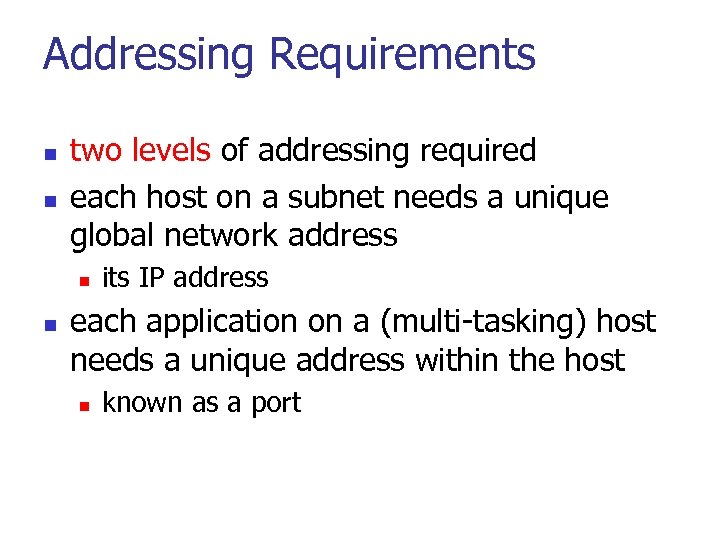 Addressing Requirements n n two levels of addressing required each host on a subnet