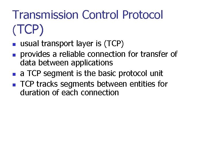 Transmission Control Protocol (TCP) n n usual transport layer is (TCP) provides a reliable