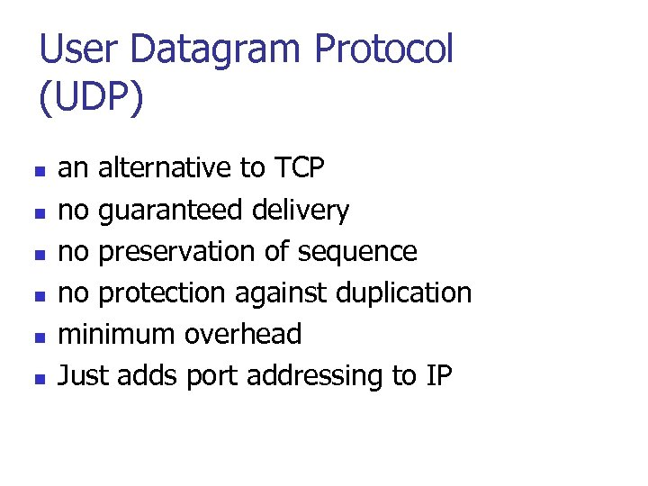 User Datagram Protocol (UDP) n n n an alternative to TCP no guaranteed delivery