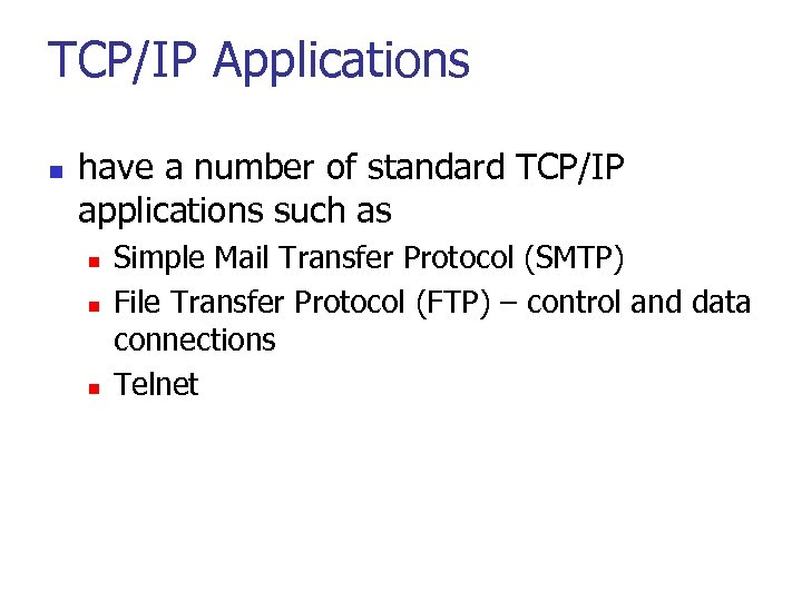 TCP/IP Applications n have a number of standard TCP/IP applications such as n n