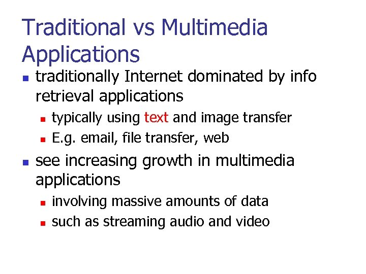 Traditional vs Multimedia Applications n traditionally Internet dominated by info retrieval applications n n