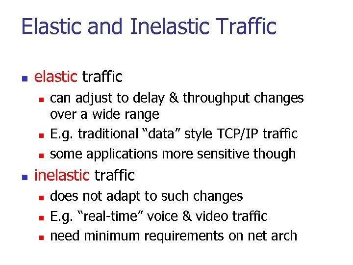 Elastic and Inelastic Traffic n elastic traffic n n can adjust to delay &