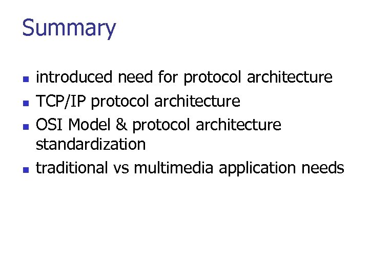 Summary n n introduced need for protocol architecture TCP/IP protocol architecture OSI Model &