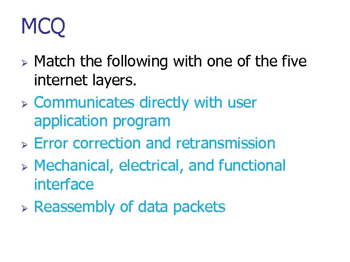 MCQ Ø Ø Ø Match the following with one of the five internet layers.