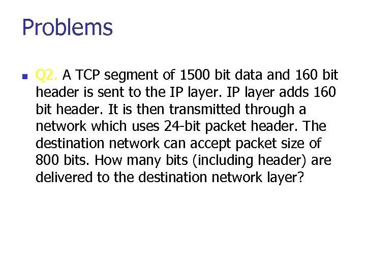 Problems n Q 2. A TCP segment of 1500 bit data and 160 bit