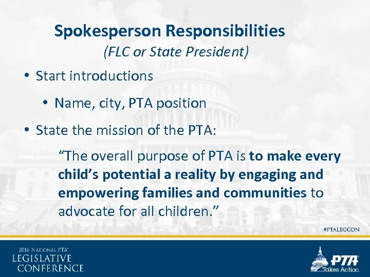 Spokesperson Responsibilities (FLC or State President) • Start introductions • Name, city, PTA position