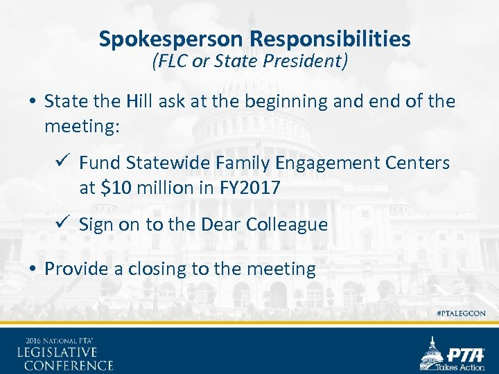 Spokesperson Responsibilities (FLC or State President) • State the Hill ask at the beginning