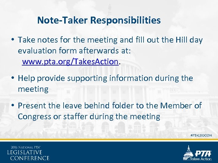 Note-Taker Responsibilities • Take notes for the meeting and fill out the Hill day