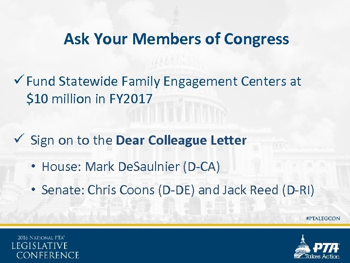 Ask Your Members of Congress ü Fund Statewide Family Engagement Centers at $10 million