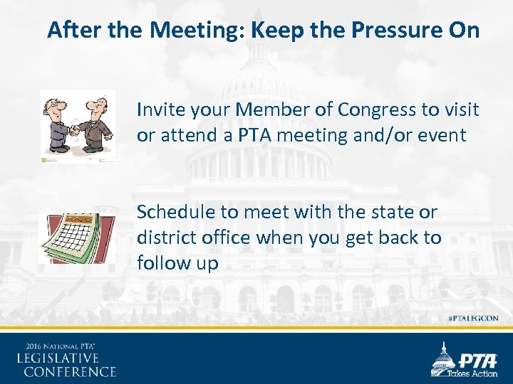 After the Meeting: Keep the Pressure On Invite your Member of Congress to visit