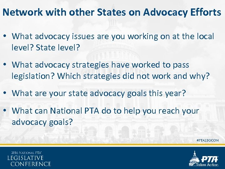 Network with other States on Advocacy Efforts • What advocacy issues are you working