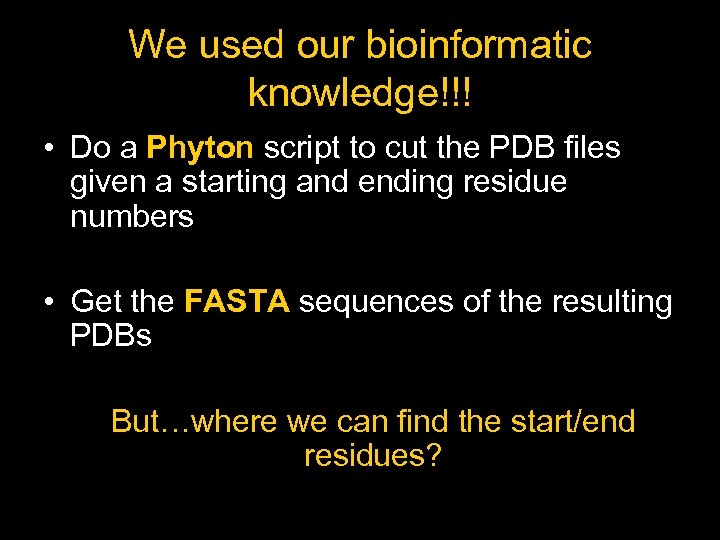We used our bioinformatic knowledge!!! • Do a Phyton script to cut the PDB
