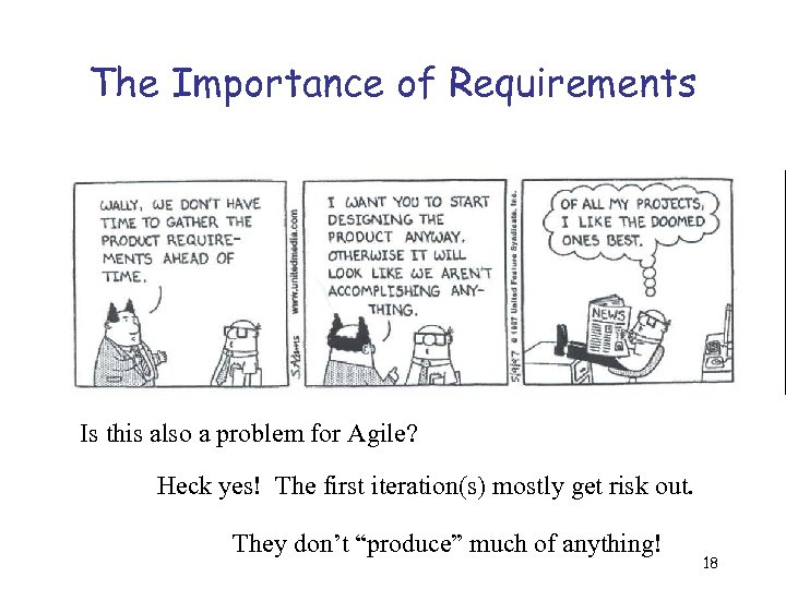 The Importance of Requirements Is this also a problem for Agile? Heck yes! The