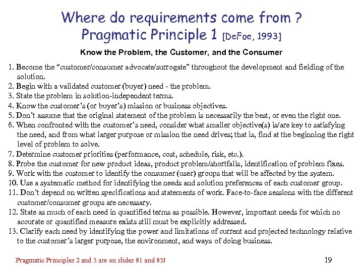Where do requirements come from ? Pragmatic Principle 1 [De. Foe, 1993] Know the