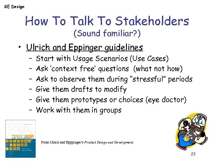 SE Design How To Talk To Stakeholders (Sound familiar? ) • Ulrich and Eppinger