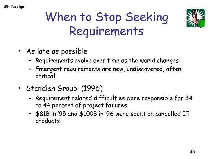 SE Design When to Stop Seeking Requirements • As late as possible – Requirements