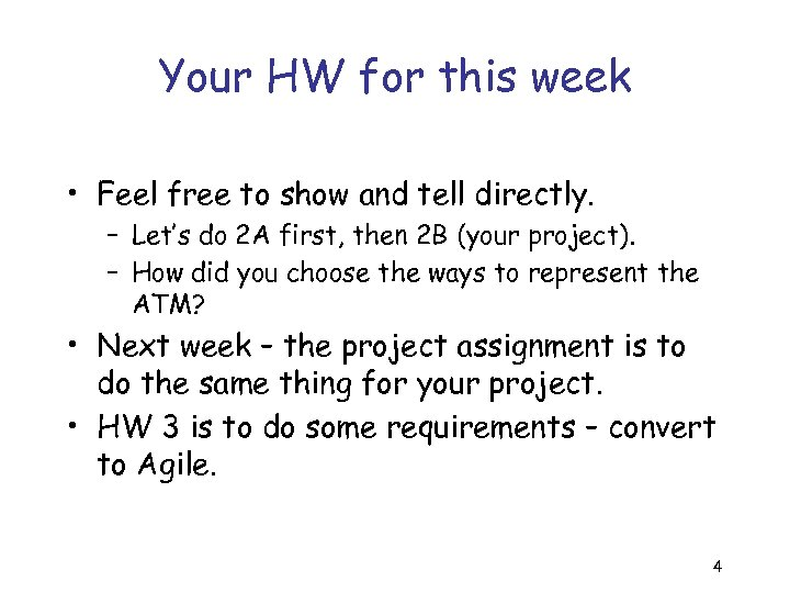 Your HW for this week • Feel free to show and tell directly. –
