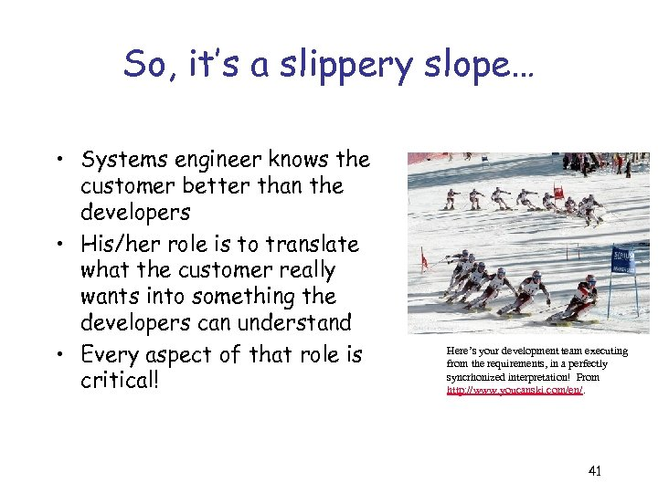 So, it's a slippery slope… • Systems engineer knows the customer better than the