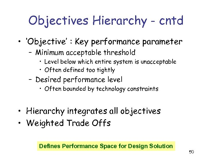 Objectives Hierarchy - cntd • 'Objective' : Key performance parameter – Minimum acceptable threshold