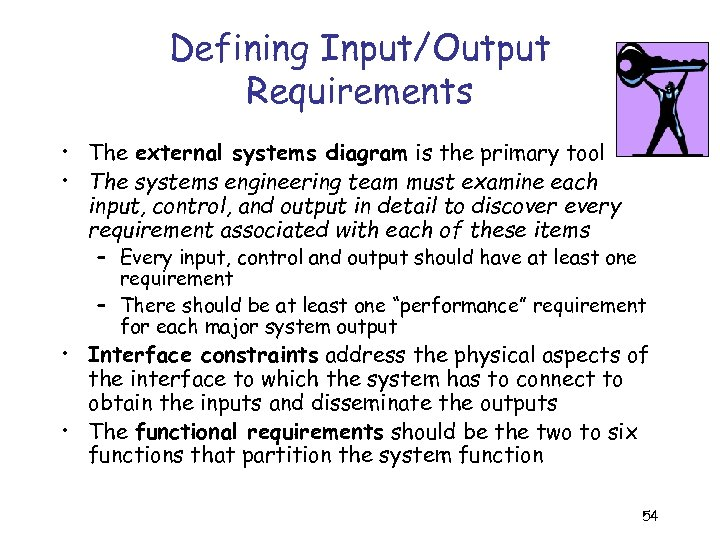 Defining Input/Output Requirements • The external systems diagram is the primary tool • The